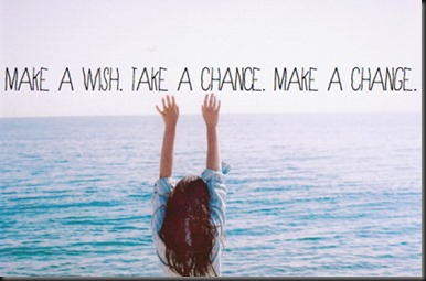 make a wish take a chance make a change