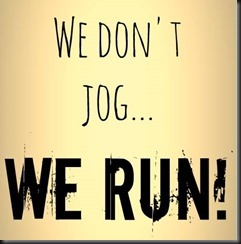 we don't jog we run