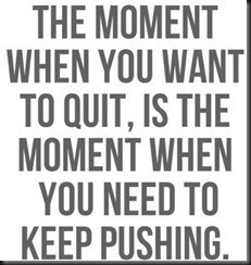 The Moment You Want To Quit