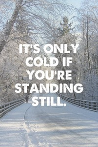 Its only Cold if Youre Standing Still